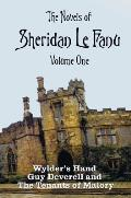 The Novels of Sheridan Le Fanu, Volume One, Including (Complete and Unabridged: Wylder's Hand, Guy Deverell and the Tenants of Malory