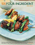 500 Four-Ingredient Recipes: Delicious, No-Fuss Dishes Using Just Four Ingredients or Less, from Breakfasts and Snacks to Main Courses and Desserts