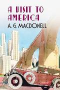 A Visit to America (Fonthill Complete A. G. Macdonell)