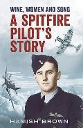 Wine, Women and Song: A Spitfire Pilot's Story