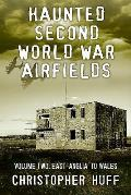Haunted Second World War Airfields - Volume Two: Midlands and Wales