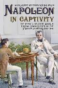 Napoleon in Captivity: The Reports of Count Balmain Russian Commissioner on the Island of St. Helena 1816-1820