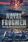 Naval Frogmen: Wartime Underwater Operators