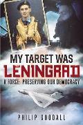 My Target Was Leningrad: V Force: Preserving Our Democracy