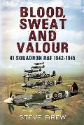 Blood Sweat and Valour: 41 Squadron RAF 1942-1945