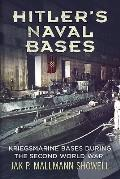 Hitler's Naval Bases: Kriegsmarine Bases During the Second World War