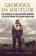 Glorious in Solitude: The Courage of Isolated Rear Gunners in the RAF During the Second World War