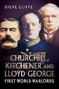 Churchill, Kitchener & Lloyd George - First World Warlords