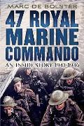 47 Royal Marine Commando:: An Inside Story 1943-1946