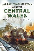 The Last Years of Steam Around Central Wales