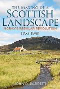 The Making of a Scottish Landscape: Moray's Regular Revolution 1760-1840