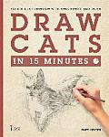 Draw Cats in 15 Minutes: Create a Pet Portrait With Only Pencil and Paper
