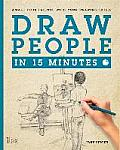 Draw People in 15 Minutes: Amaze Your Friends With Your Drawing Skills