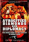 Atrocities, Diamonds and Diplomacy: The Inside Story of the Conflict in Sierra Leone