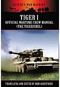 Tiger I: The Official Wartime Crew Manual: The Tigerfibel