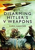 Disarming Hitler's V-Weapons: Bomb Disposal: The V1 and V2 Rockets