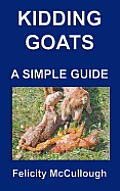 Kidding Goats a Simple Guide: Goat Knowledge