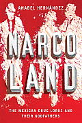 Narcoland The Mexican Drug Lords & Their Godfathers