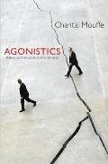 Agonistics Thinking the World Politically