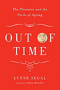 Out of Time: The Pleasures and Perils of Ageing