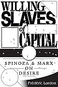 Willing Slaves Of Capital Spinoza & Marx On Desire