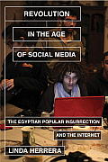Revolution in the Age of Social Media The Egyptian Popular Insurrection & the Internet