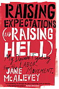 Raising Expectations & Raising Hell My Decade Fighting for the Labor Movement