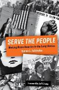 Serve the People: Making Asian America in the Sixties