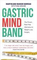 The Gastric Mind Band: The Proven, Pain-Free Alternative to Weight-Loss Surgery. Martin Shirran, Marion Shirran, Fiona Graham