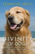 Divinity of Dogs: True Stories of Miracles Inspired By Man's Best Friend