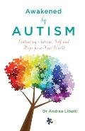 Awakened By Autism: Embracing Autism, Self and Hope for a New World