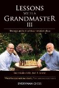 Lessons with a Grandmaster III: Strategic and Tactical Ideas in Modern Chess