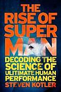 Rise of Super Man Decoding the Science of Ultimate Human Performance