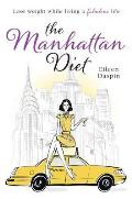 Manhattan Diet: the Chic Women's Secrets To a Slim and Delicious Life