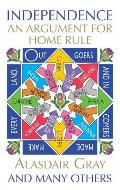 Independence: An Argument For Home Rule by Alasdair Gray
