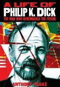 A Life Of Philip K. Dick: The Man Who Remembered The Future by Anthony Peake