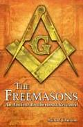 Freemasons An Ancient Brotherhood Revealed