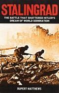 Stalingrad The Battle that Shattered Hitlers Dream of World Domination