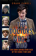 The Doctors Who's Who: The Story Behind Every Face of the Iconic Time Lord