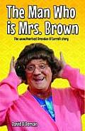 The Man Who Is Mrs Brown: The Unauthorised Brendan O'Carroll Story