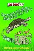 Do Turtles Really Breathe Out of Their Bums? (Dr. Dino's Learnatorium)