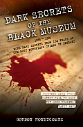 Dark Secrets of the Black Museum: 1835-1985: More Dark Secrets from 150 Years of the Most Notorious Crimes in England.
