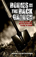 Bodies in the Back Garden True Stories of Brutal Murders Close to Home