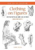 Clothing on Figures: How to Draw Folds, Fabrics and Drapery (Art of Drawing)