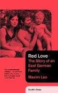 Red Love The Story of an East German Family