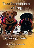 Two Dachshunds at Troy: A Dogs Tale