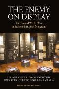 The Enemy on Display: The Second World War in Eastern European Museums