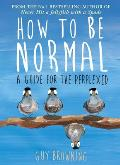 How to Be Normal: A Guide for the Perplexed