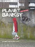 Planet Banksy The Man His Work & the Movement He Has Inspired