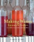 Making Wines & Cordials: 101 Delicious Recipes Using Natural Ingredients